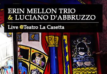 Erin Mellon Trio & Luciano D'Abbruzzo LIVE @TEATRO LA CASETTA